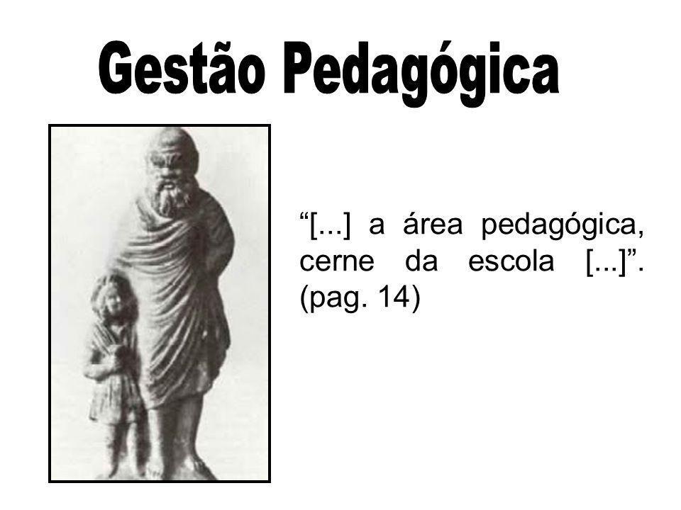 Gestão Pedagógica [...] a área pedagógica, cerne da escola [...] . (pag. 14)